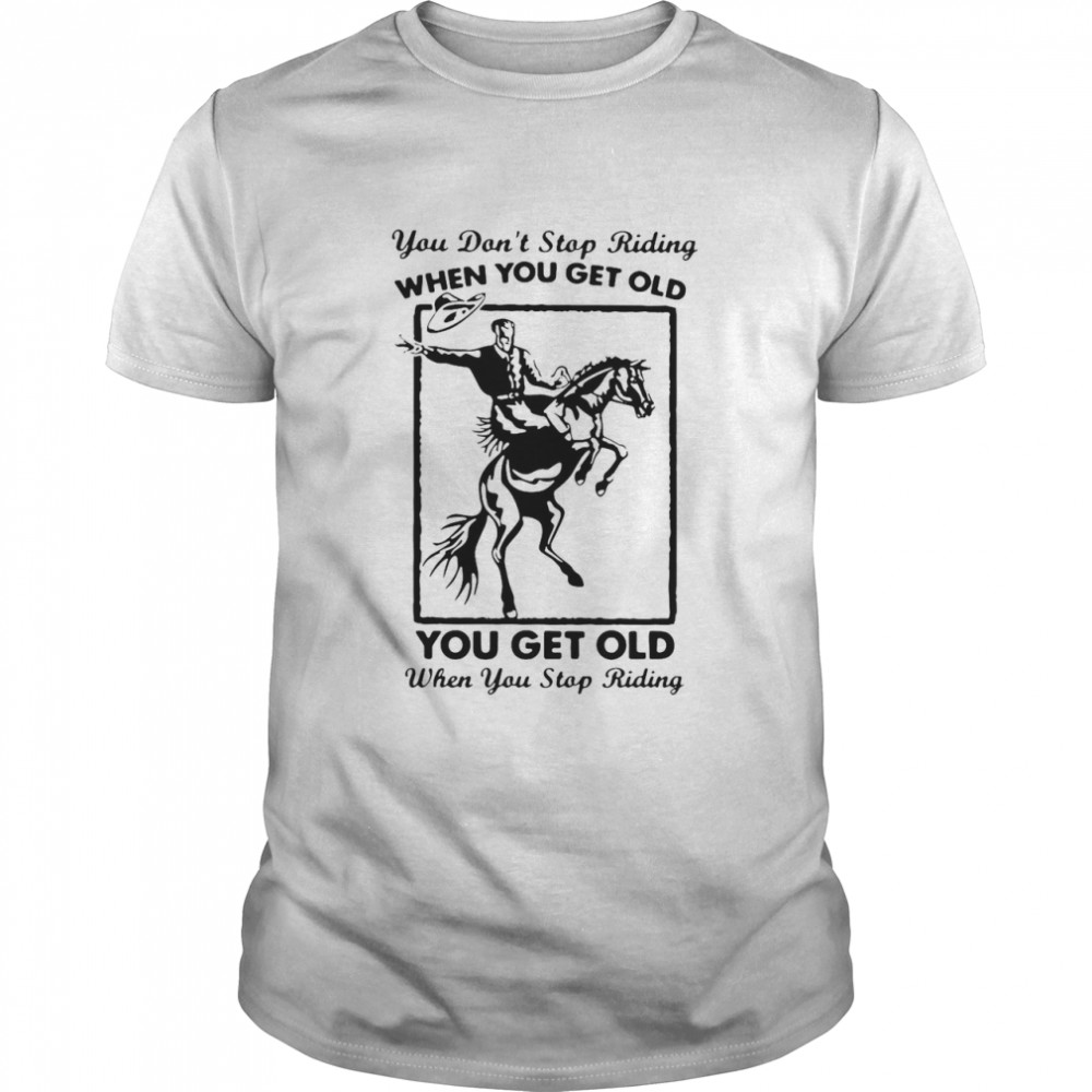 Horse You Don't Stop Riding When You Get Old You Get Old When You Stop Riding T-shirt Classic Men's T-shirt