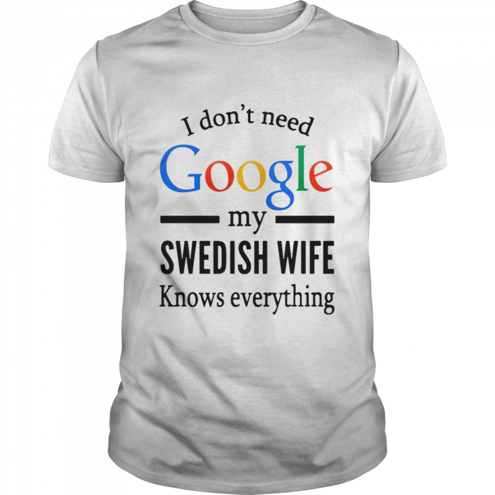 I Don't Need Google My Swedish Wife Knows Everything T-shirt Classic Men's T-shirt