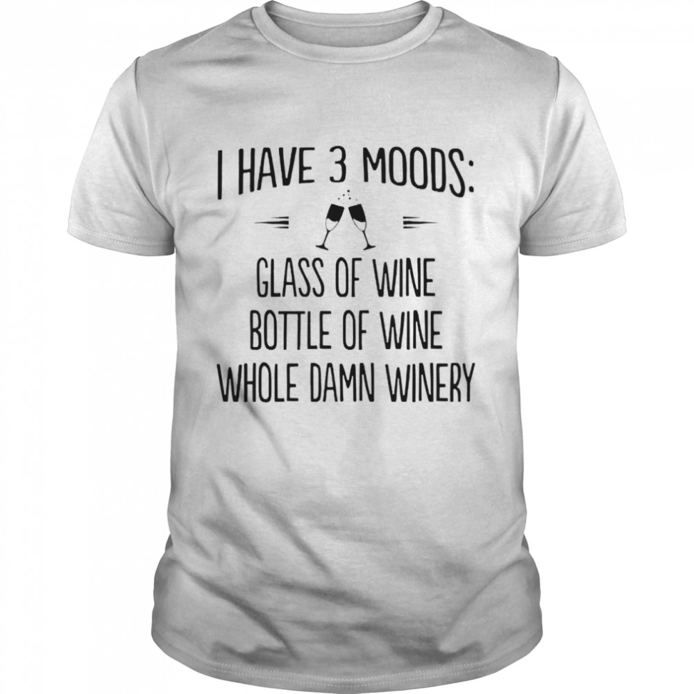 I have 3 moods glass of wine bottle of wine whole damn winery shirt Classic Men's T-shirt