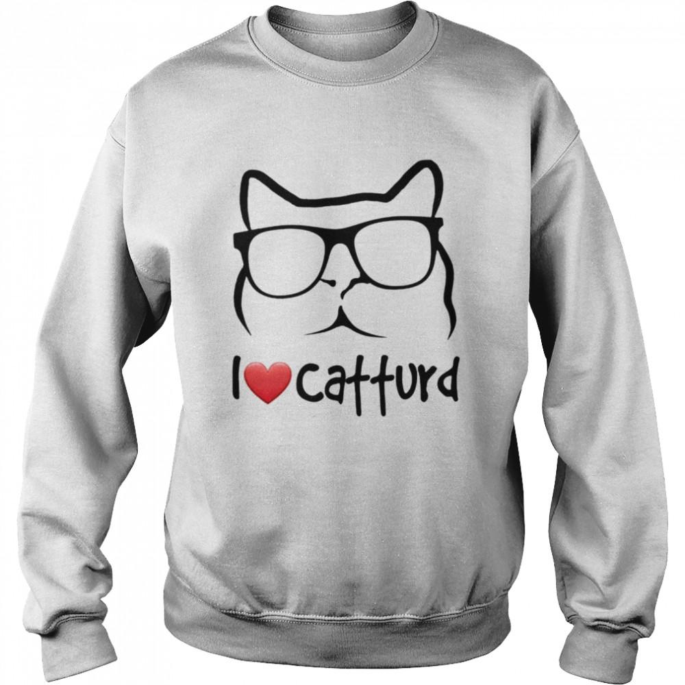 I love catturd shirt Unisex Sweatshirt