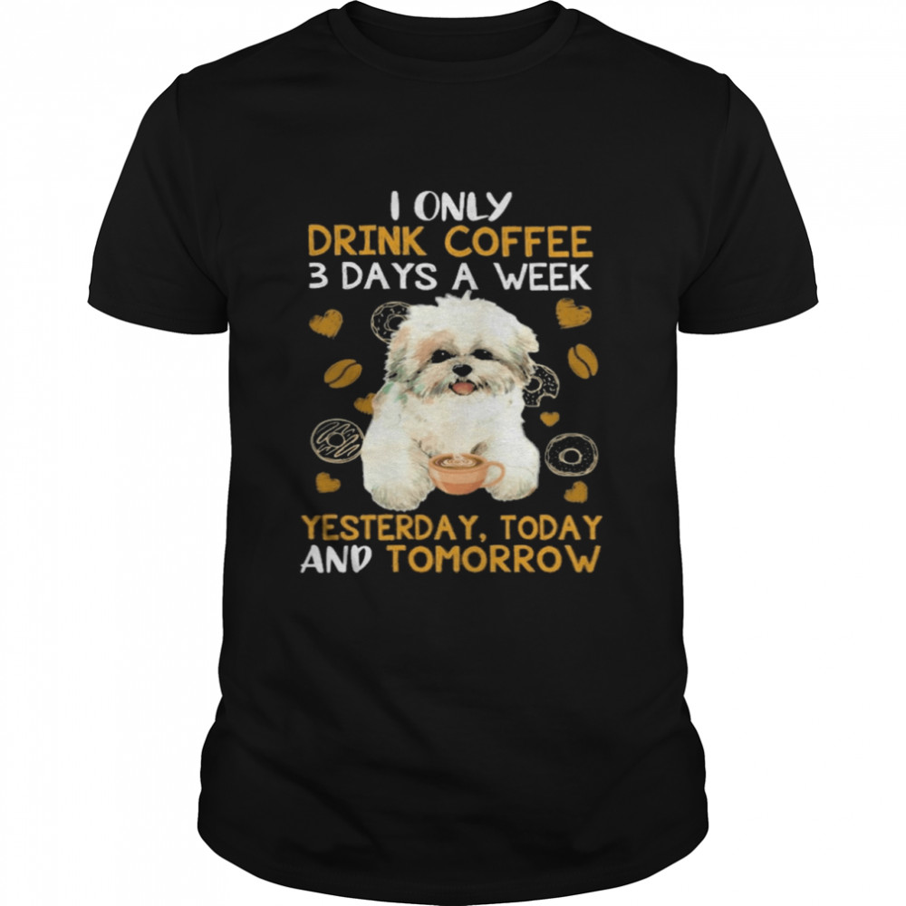 Shih Tzu I only drink Coffee 3 days a week yesterday today and tomorrow shirt Classic Men's T-shirt