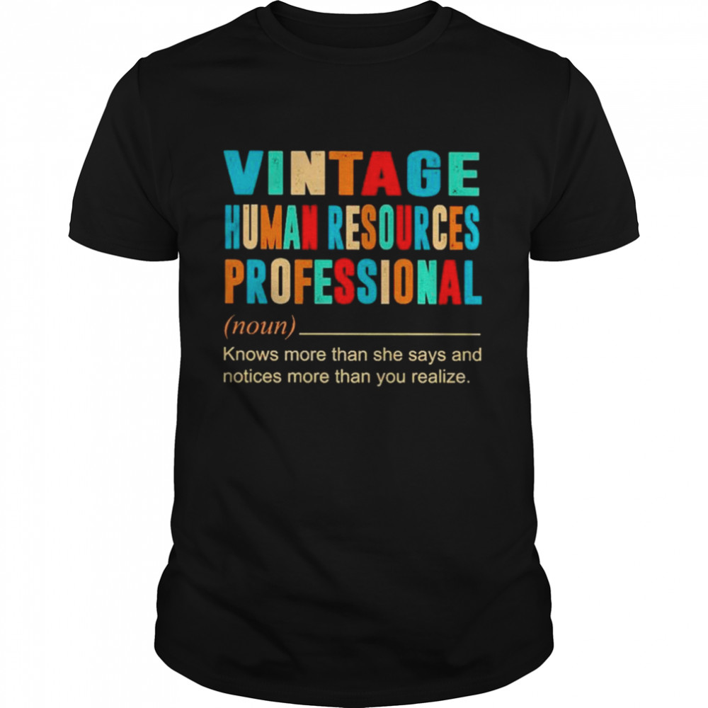 Vintage human resources professional knows more than she says and notices more than you realize shirt Classic Men's T-shirt