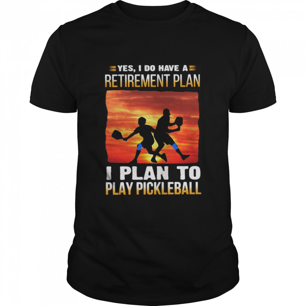 Yes I Do Have A Retirement Plan I Plan To Play Pickleball T-shirt Classic Men's T-shirt