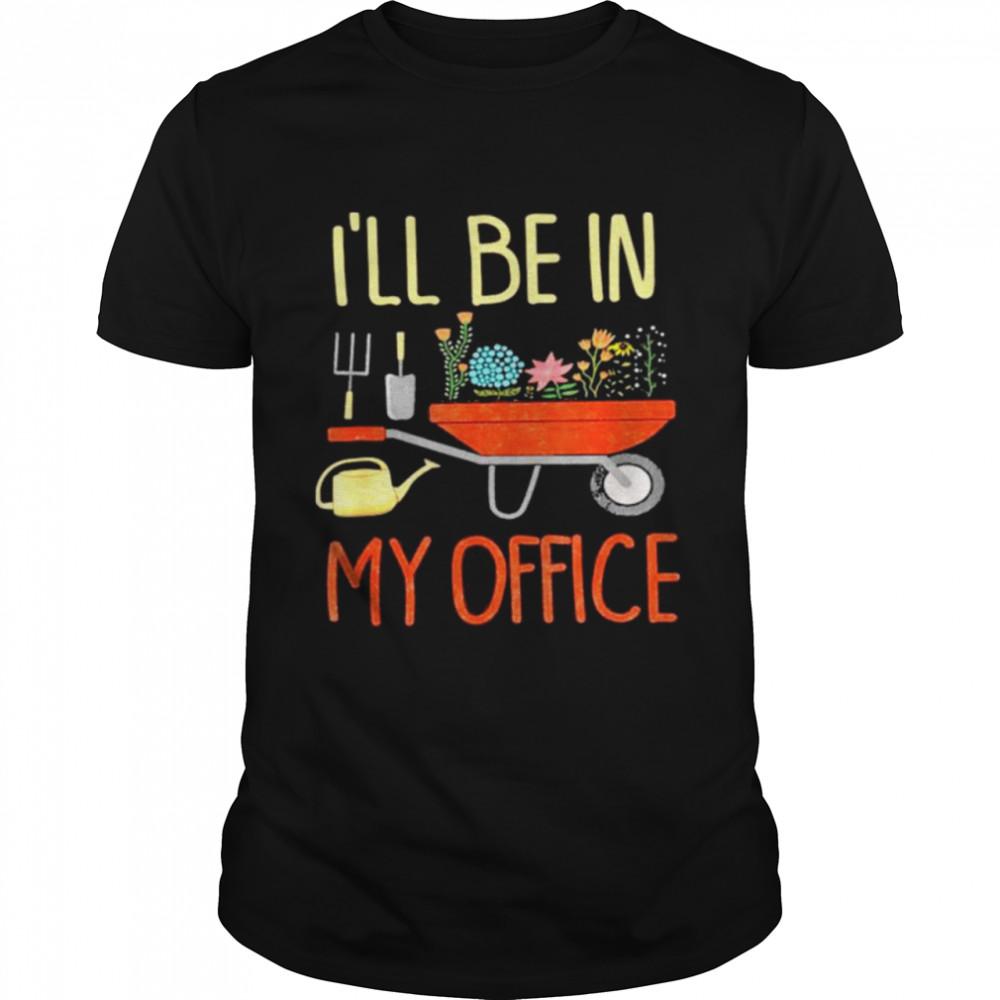 Garden I'll Be In My Office shirt Classic Men's T-shirt