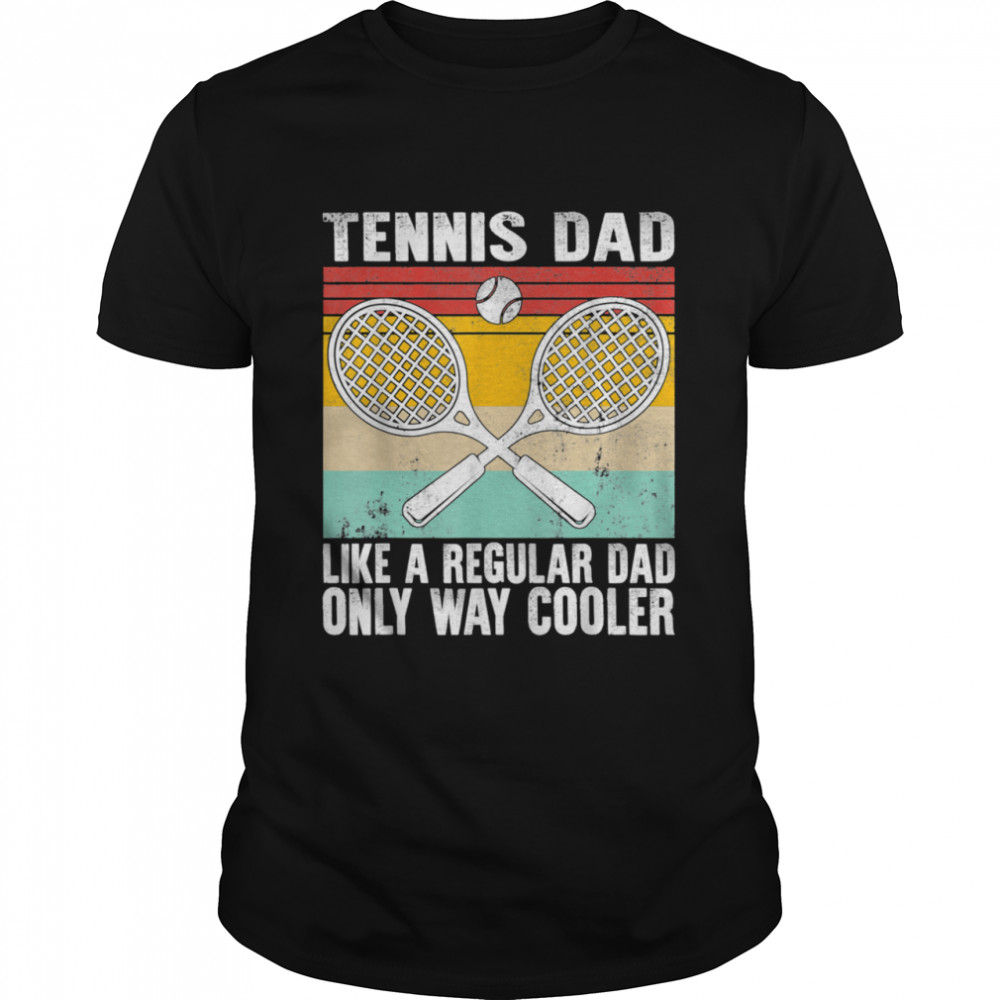 Tennis Dad Coach Father's Day Regular Only Way Cooler Player  Classic Men's T-shirt