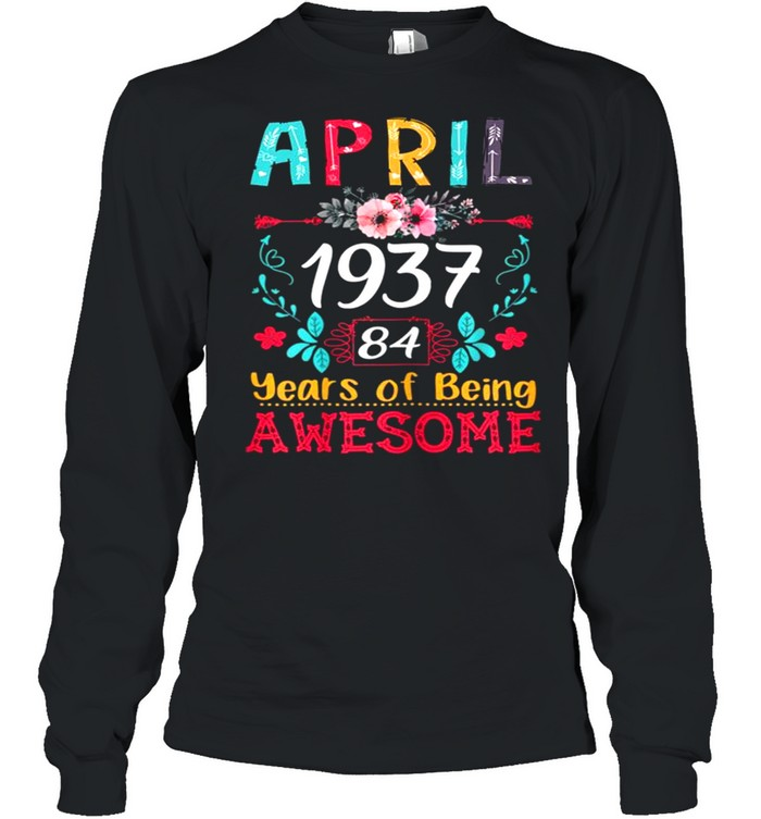 April Girl 1937 84th Birthday Gift 84 Years Old  Long Sleeved T-shirt
