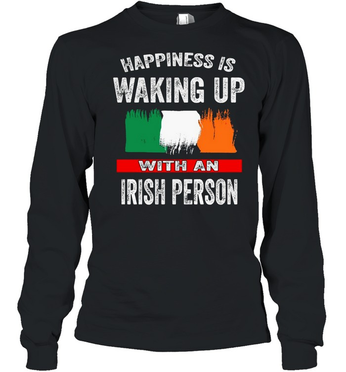 Happiness Is Waking Up With An Irish Person T-shirt Long Sleeved T-shirt