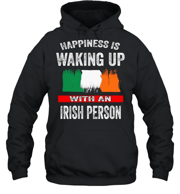 Happiness Is Waking Up With An Irish Person T-shirt Unisex Hoodie