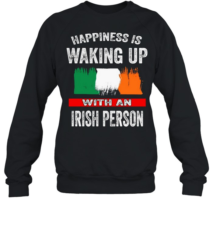 Happiness Is Waking Up With An Irish Person T-shirt Unisex Sweatshirt