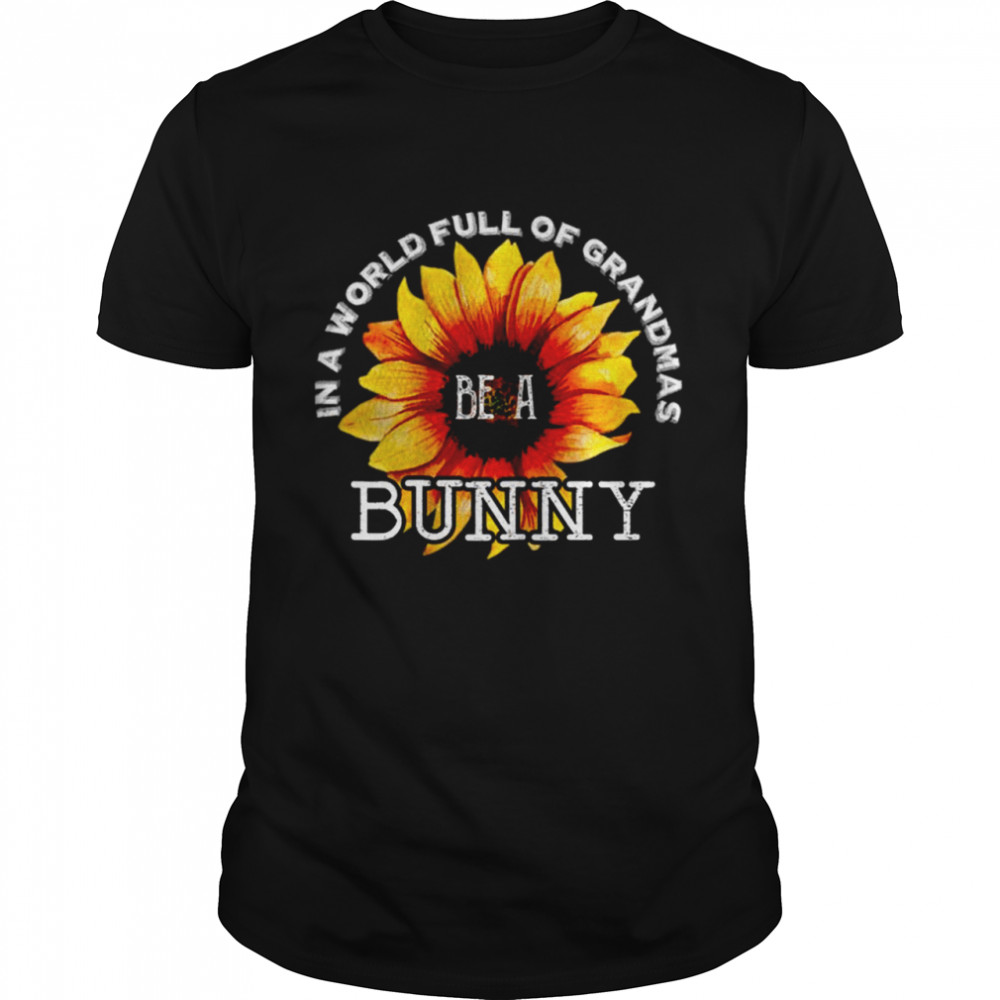 In A World Full Of Grandmas Be A Bunny Sunflower Mother's Day  Classic Men's T-shirt