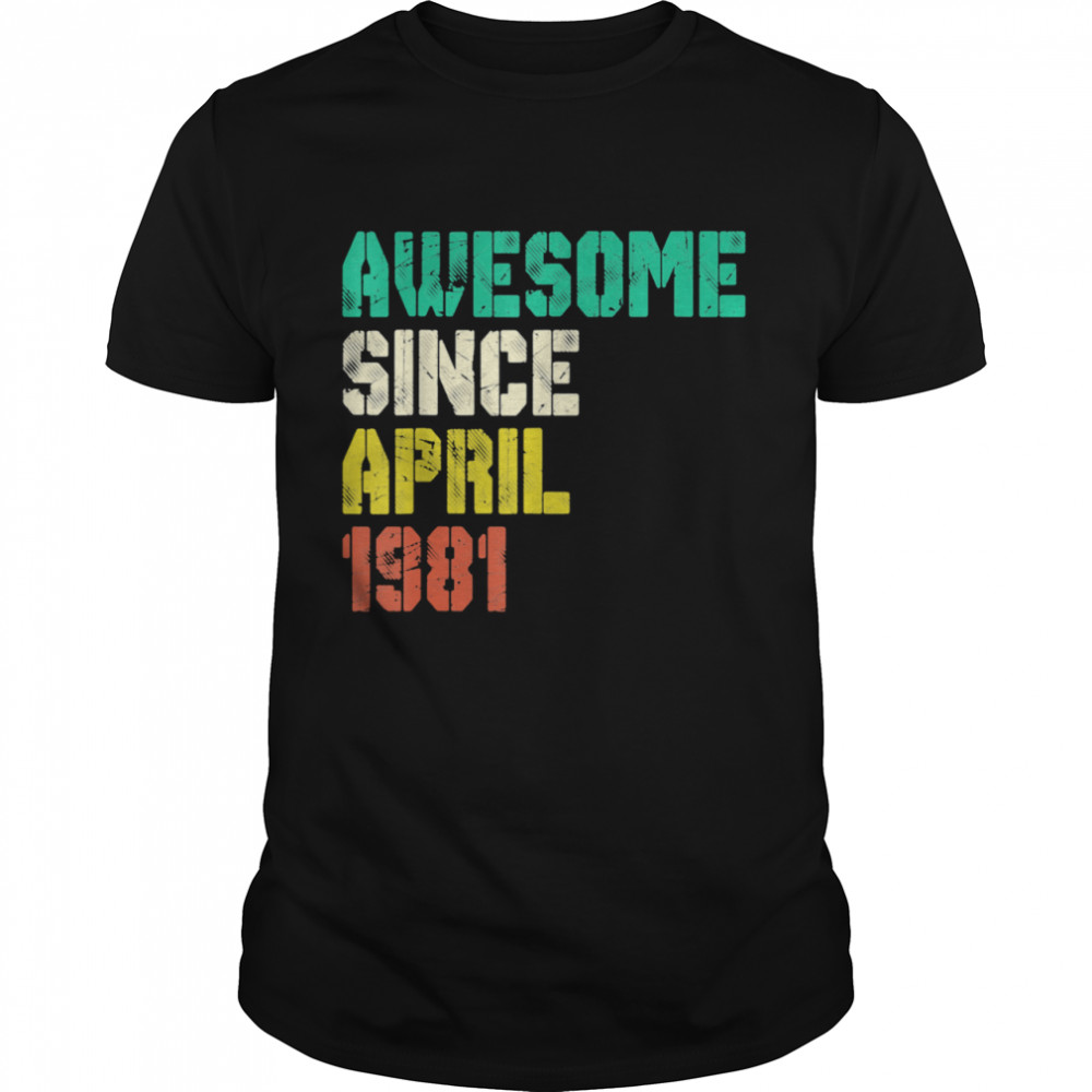 Awesome Since April 1981 40 Years Old 40th Birthday Decor  Classic Men's T-shirt
