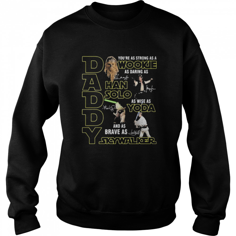 Daddy You Are As Strong As Wood Kee As Daring As Han Solo As Wise As Yoda And As Brave As Skywalker Unisex Sweatshirt