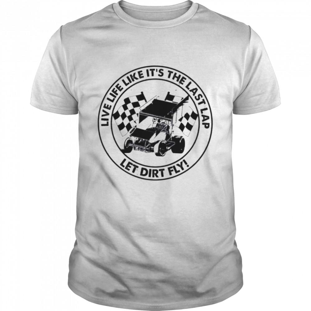 Dirt Track Racing Live life it's the last lap let dirt fly shirt Classic Men's T-shirt