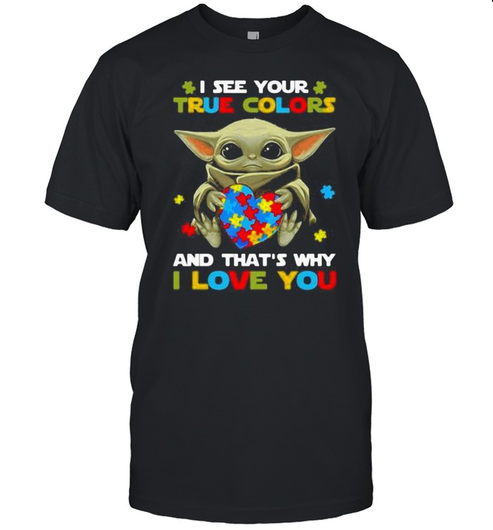 I See Your True Colors And That's Why I Love You Baby Yoda Autism Awareness  Classic Men's T-shirt