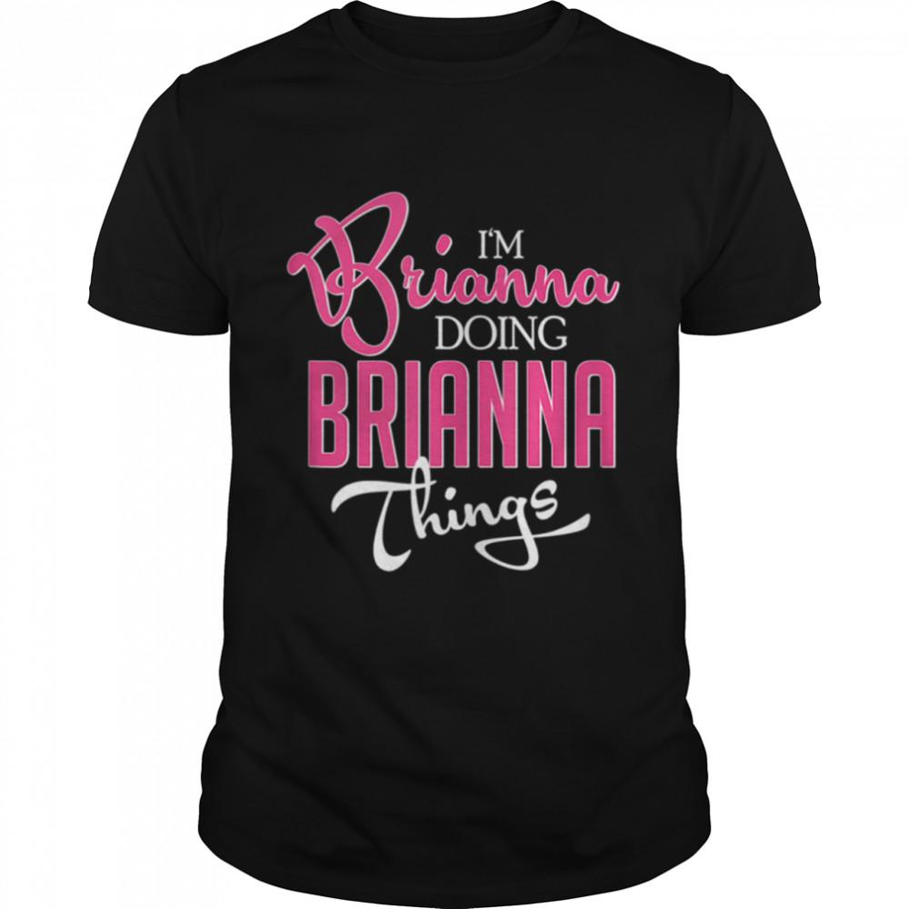 I'm Brianna Doing Brianna Things First Name shirt Classic Men's T-shirt