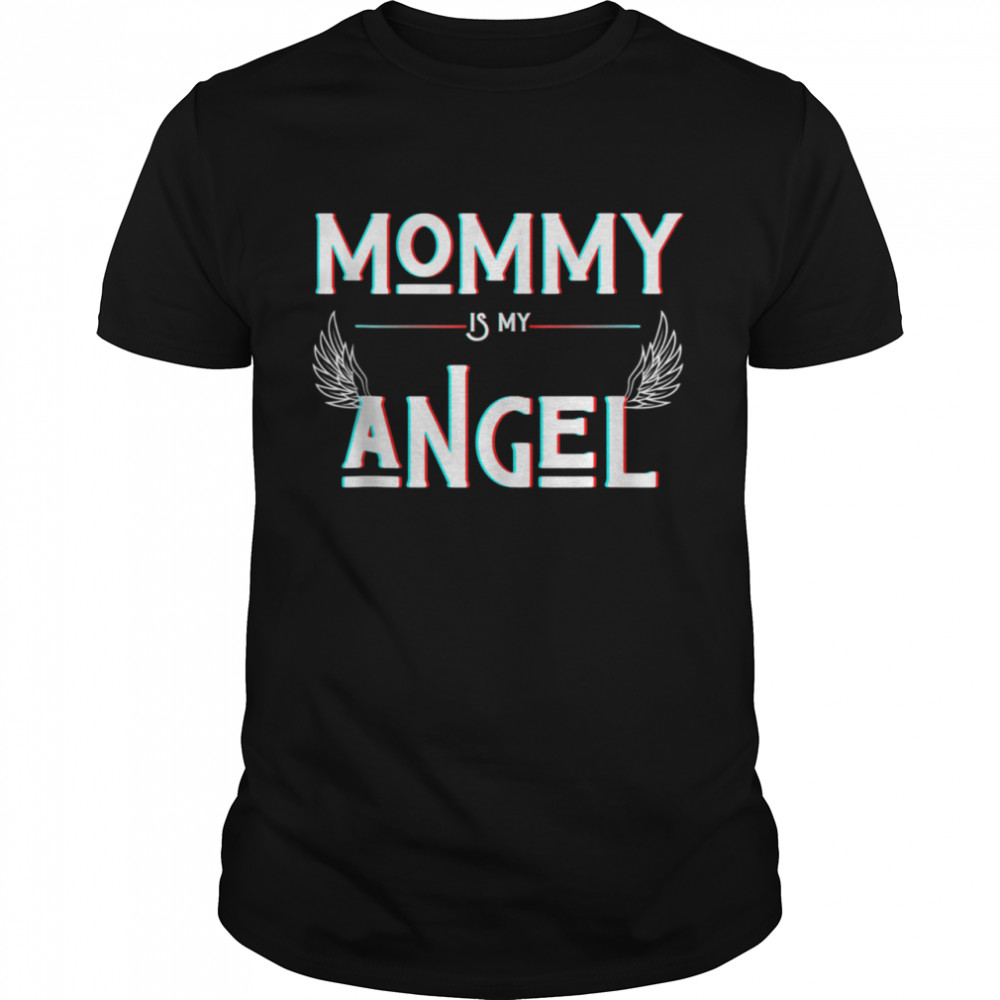 Mommy Is My Angel RIP Mother's Day Mother Heaven Angel Wings shirt Classic Men's T-shirt