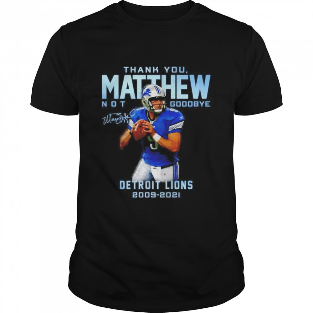 Thank you Mathew not goodbye Detroit Lions 2009-2021 signature shirt Classic Men's T-shirt