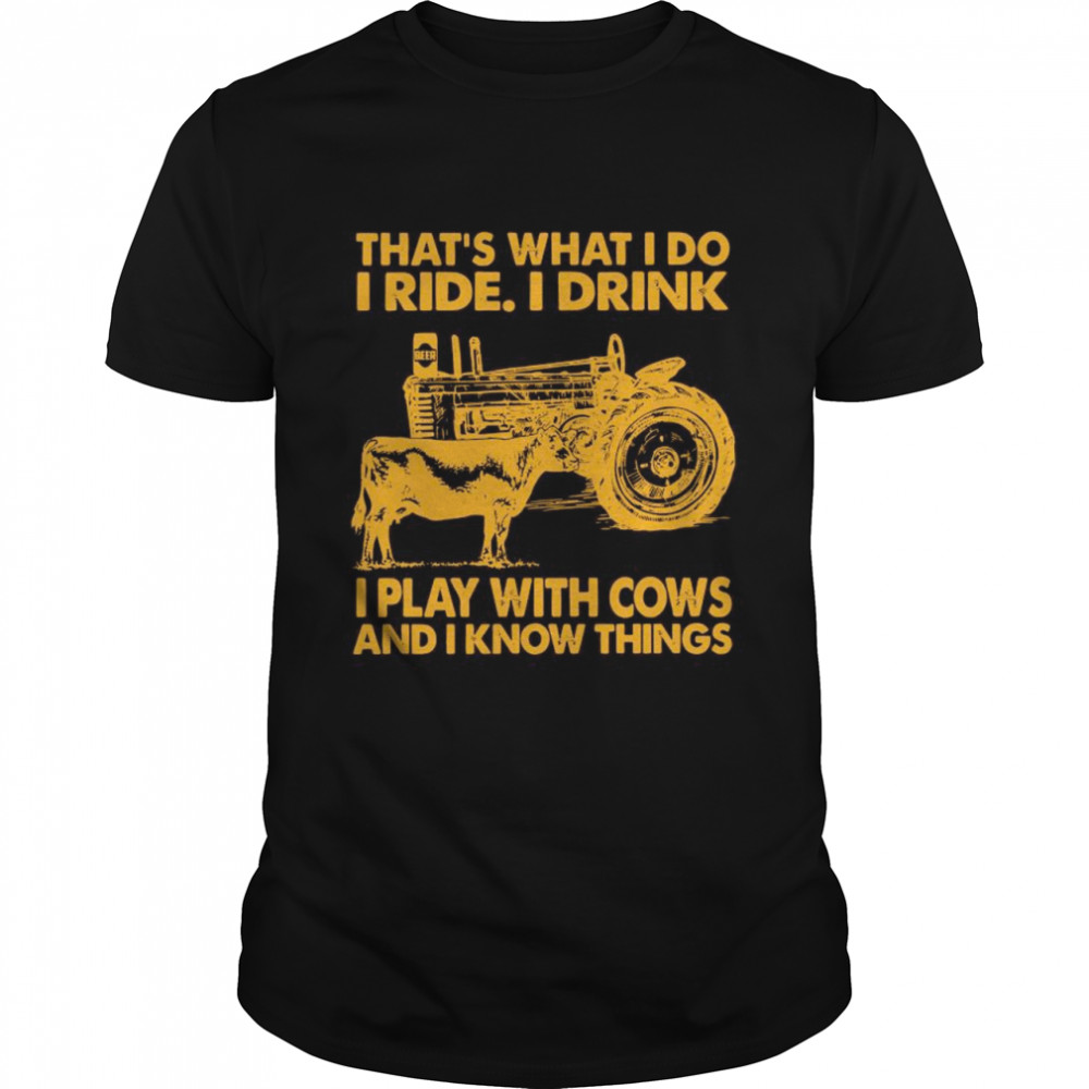 That's What I Do I Ride I Drink I Play With Cows And I Know Things shirt Classic Men's T-shirt