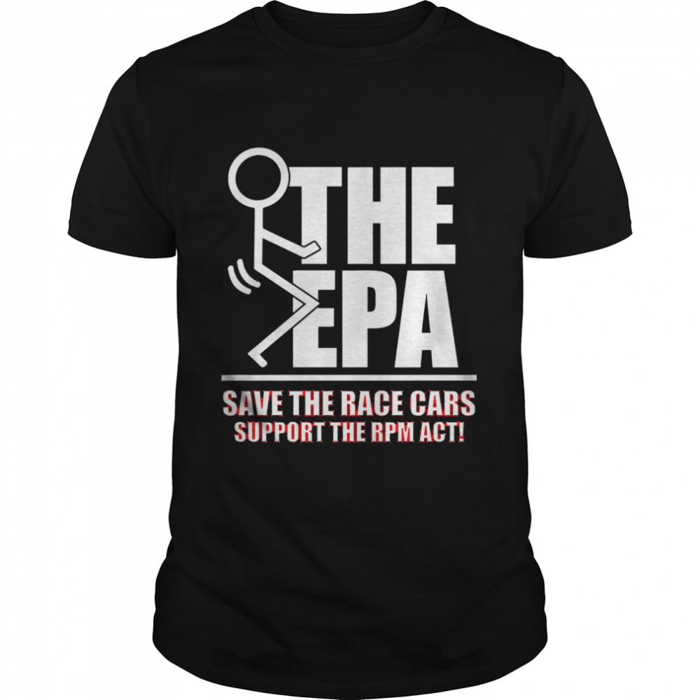 The epa save the race cars support the rpm act shirt Classic Men's T-shirt