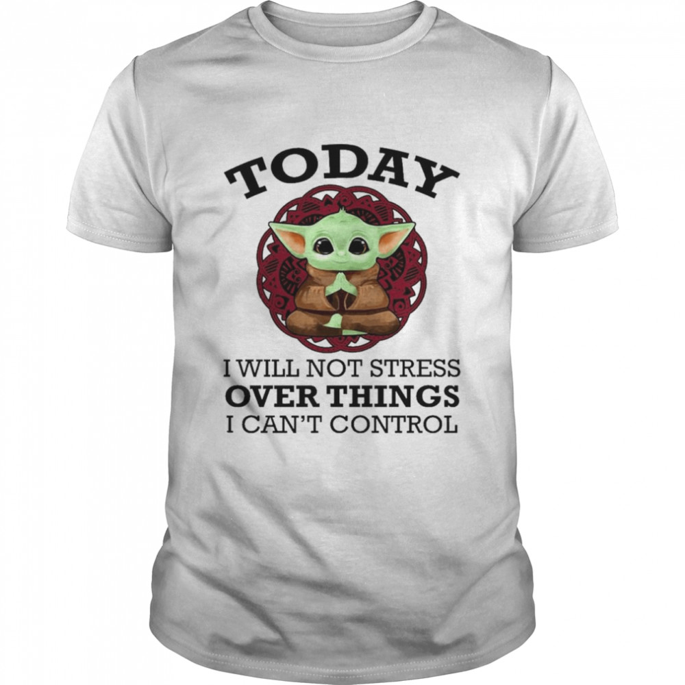 Baby Yoda Yoga today I will not stress over things I can't control shirt Classic Men's T-shirt