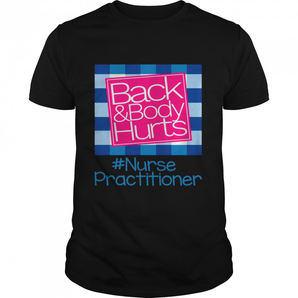 Back And Body Hurts Nurse Practitioner Classic shirt Classic Men's T-shirt