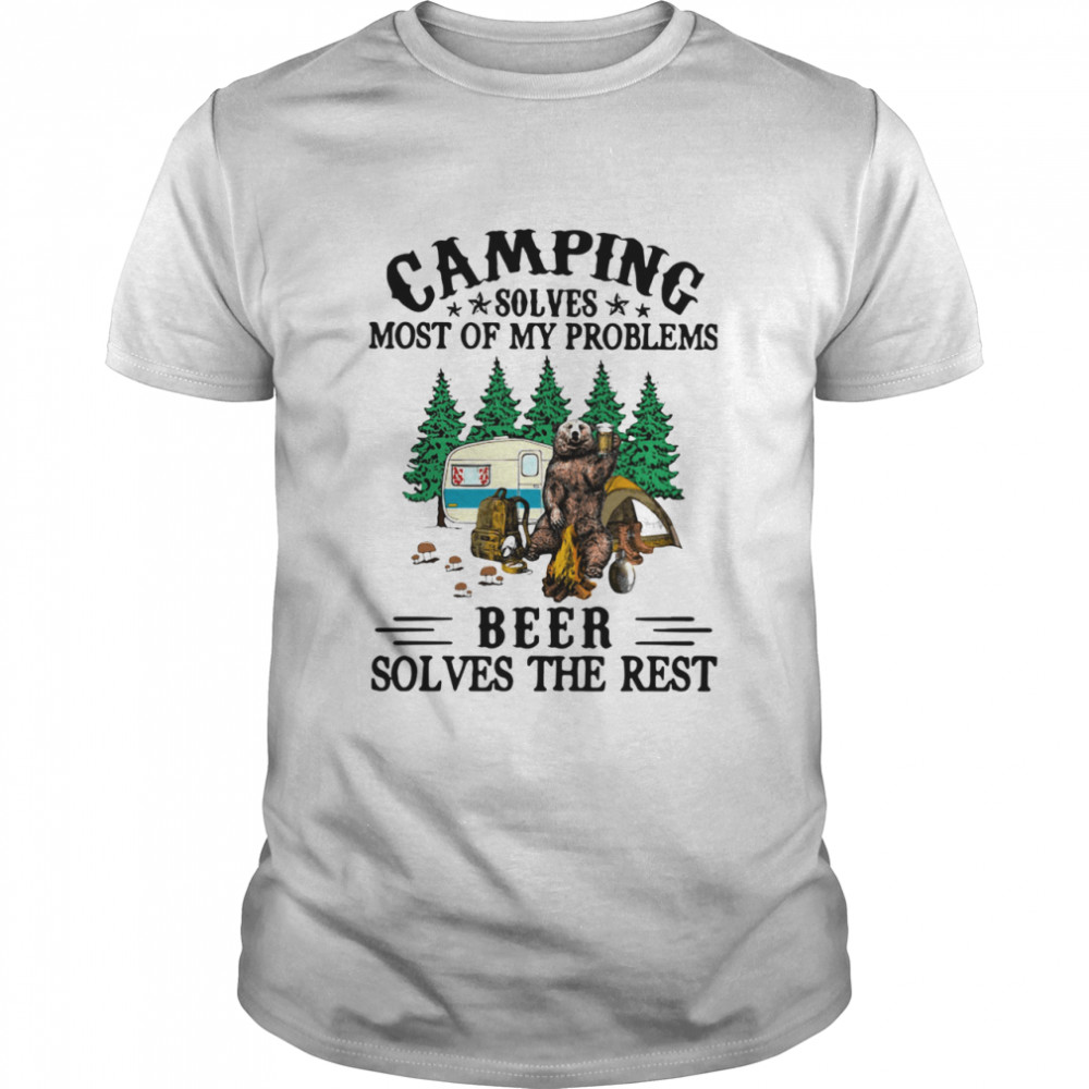 Bear camping solves most of my problems beer solves the rest shirt Classic Men's T-shirt