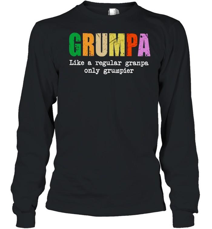 Grumpa like a regular granpa only grumpier shirt Long Sleeved T-shirt