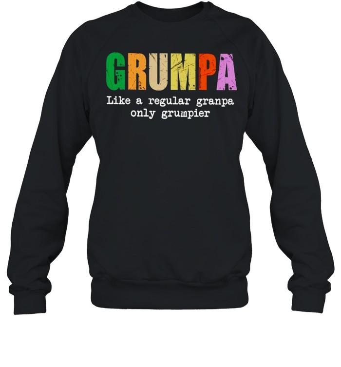 Grumpa like a regular granpa only grumpier shirt Unisex Sweatshirt