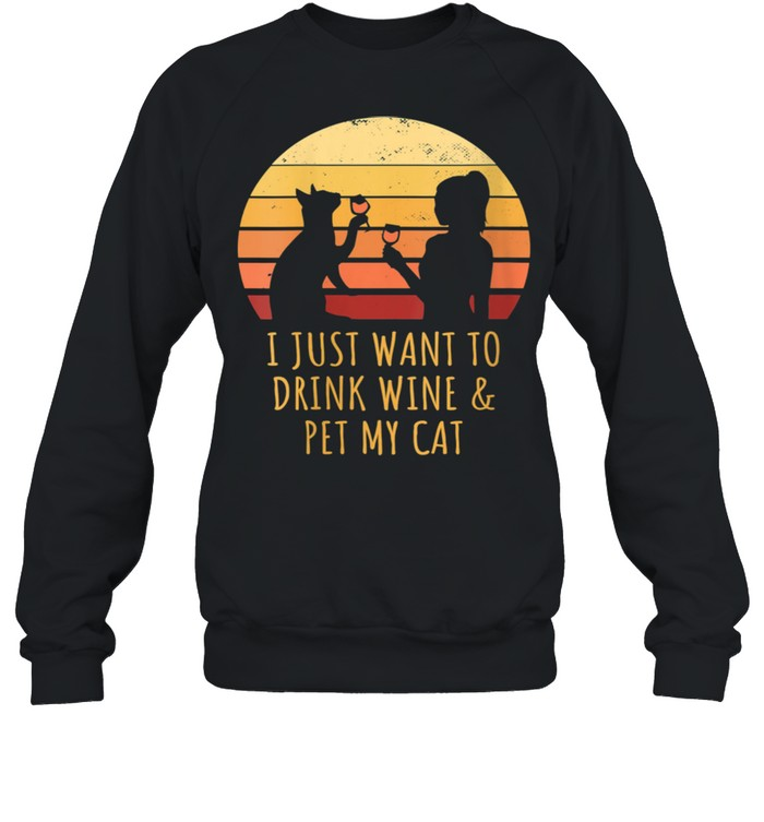 I Just Want To Drink Wine And Pet My Cat Retro Vintage shirt Unisex Sweatshirt