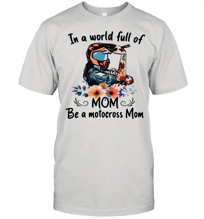 In A World Full Of Mom Be A Motocross Mom Strong Girl Flower  Classic Men's T-shirt