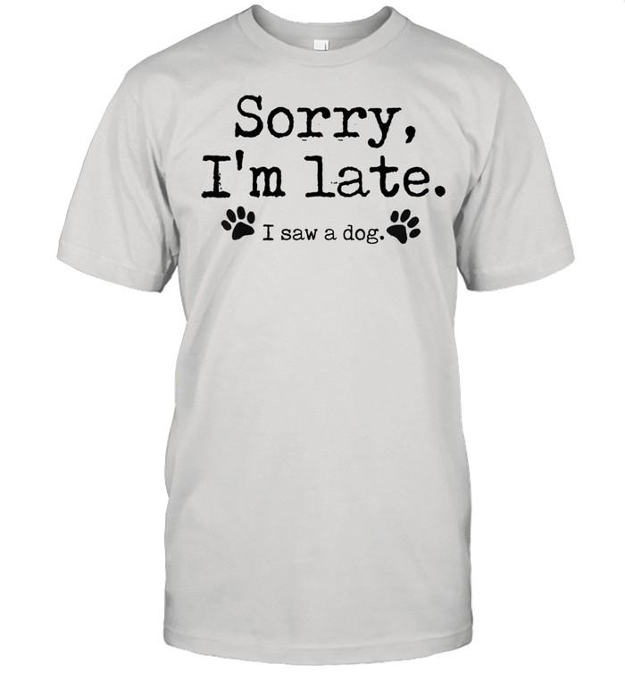 Sorry I'm Late I Saw A Dog  Classic Men's T-shirt