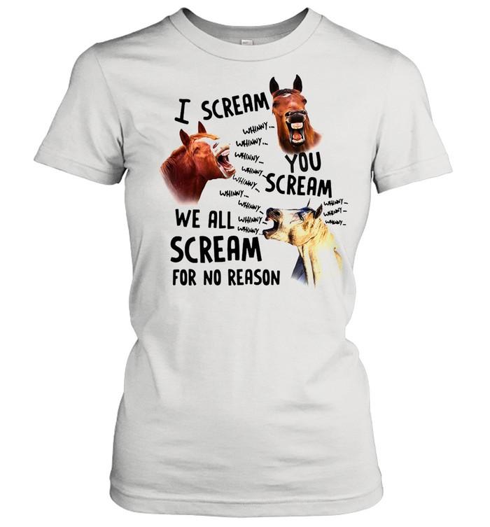 I Scream You Scream We All Scream For No Reason Horse shirt Classic Women's T-shirt