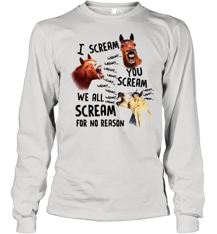 I Scream You Scream We All Scream For No Reason Horse shirt Long Sleeved T-shirt