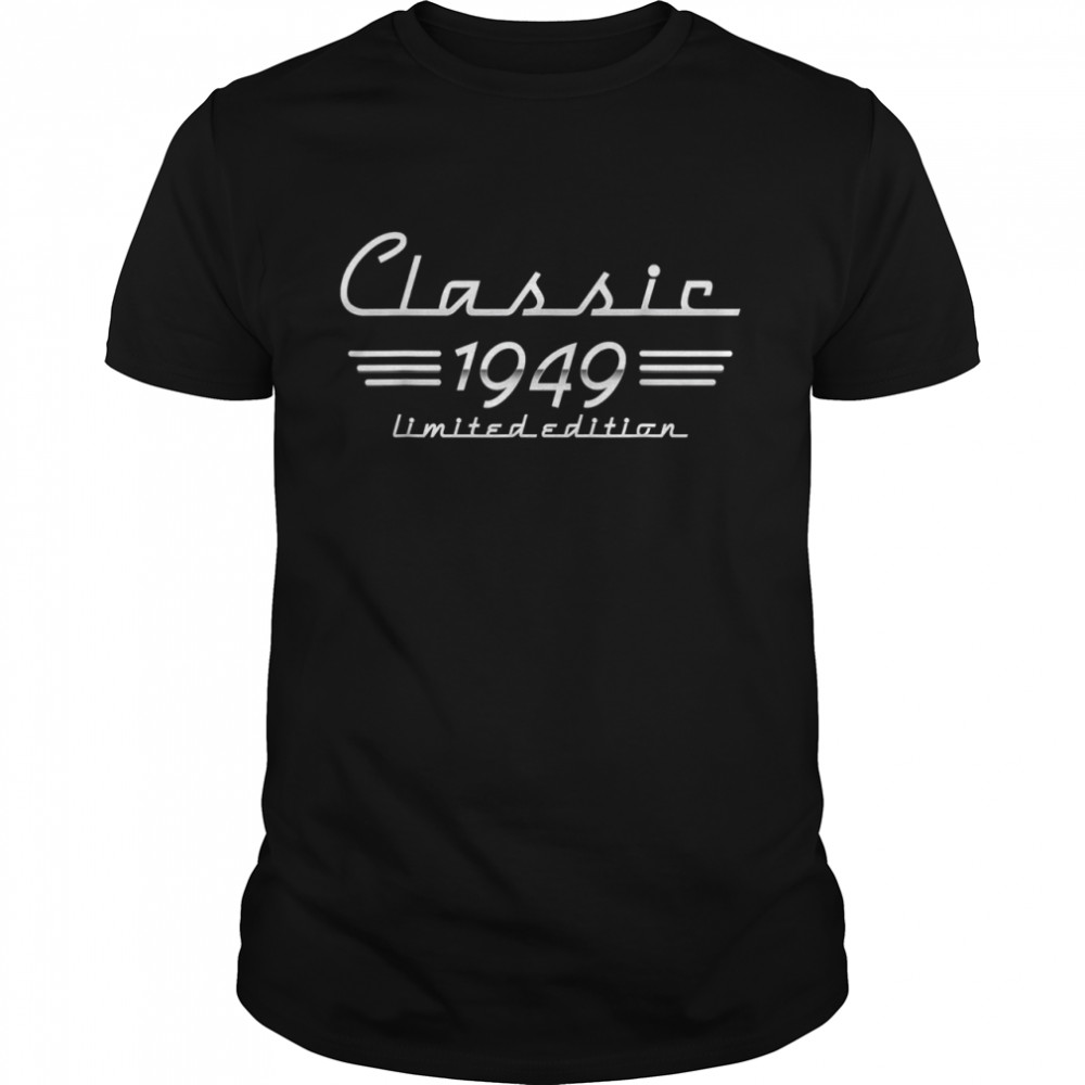 72 Year Old Classic 1949 Limited Edition 72nd Birthday shirt Classic Men's T-shirt