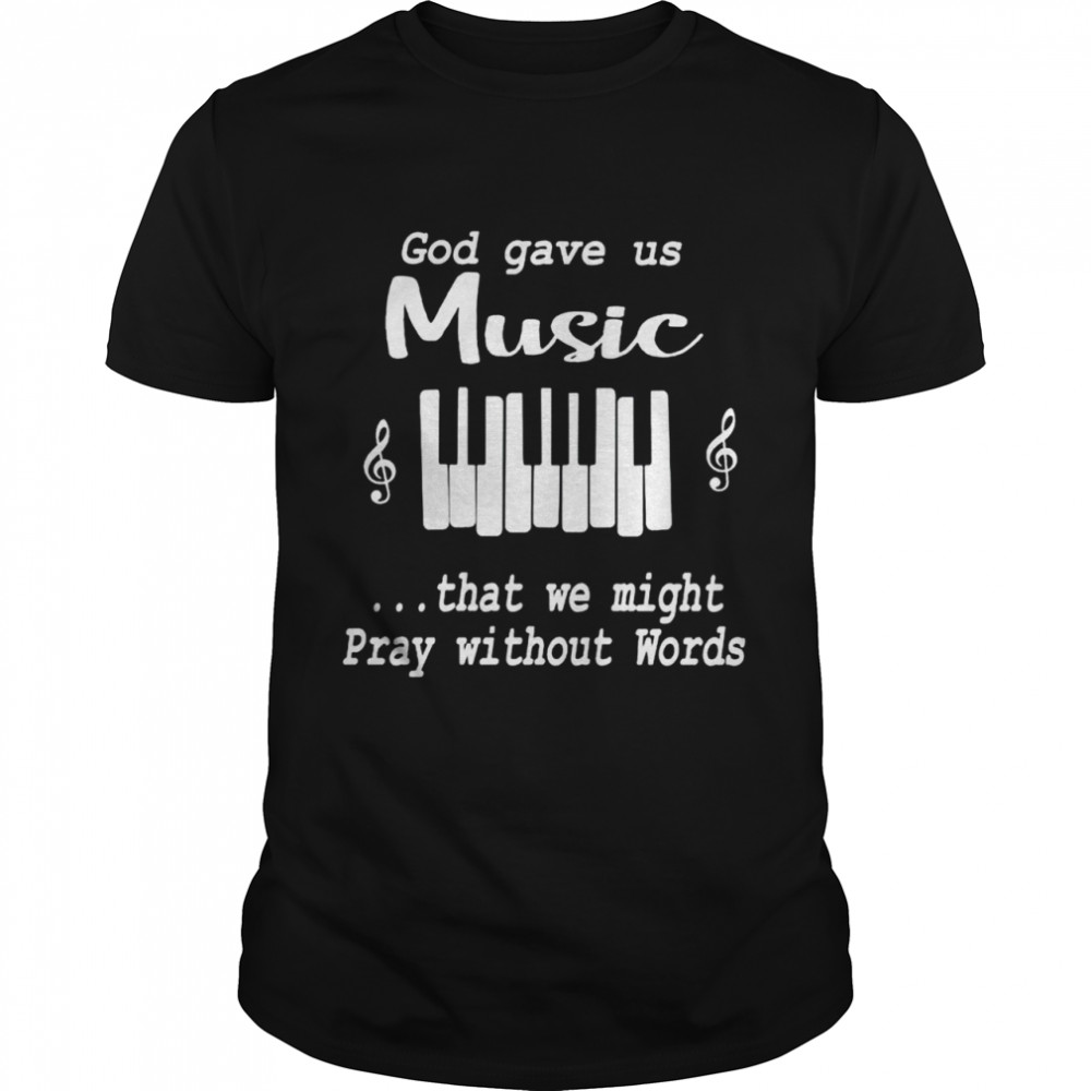God gave us music that we might pray without words shirt Classic Men's T-shirt
