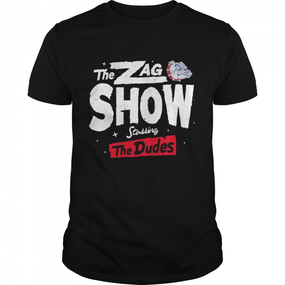 Gonzaga Bulldogs the Zag show starring the Dudes shirt