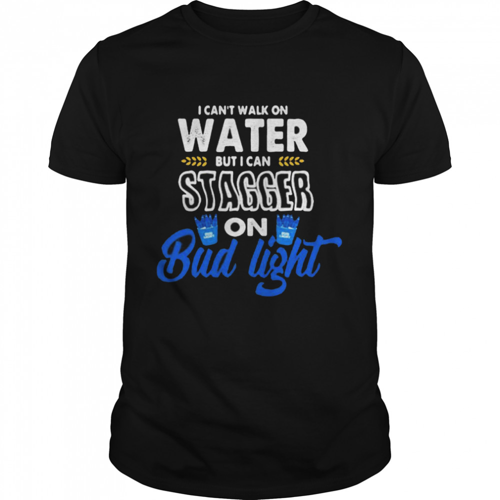 I Can't Walk On Water But I Can Stagger On Bud Light  Classic Men's T-shirt
