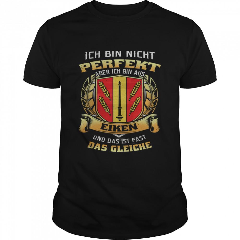 Ich Bin Nicht Perfekt Aber Ich Bin Aus Eiken Und Das Ist Fast Das Gleiche shirt Classic Men's T-shirt