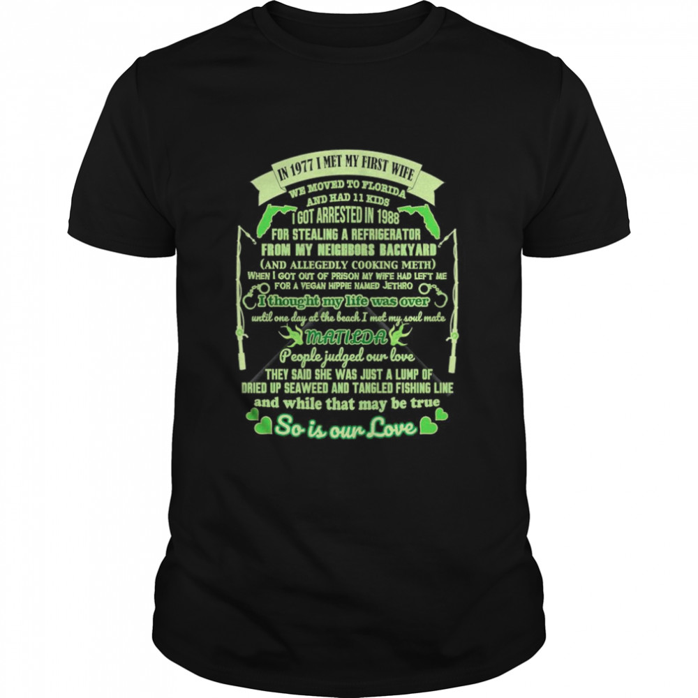 In 1977 I met my first wife we moved to Florida and had 11 kids shirt Classic Men's T-shirt