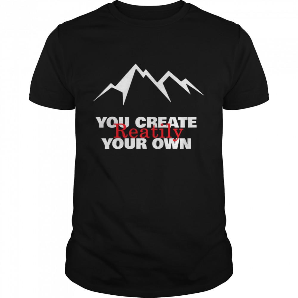 Mountain You Create Reality Your Own shirt Classic Men's T-shirt