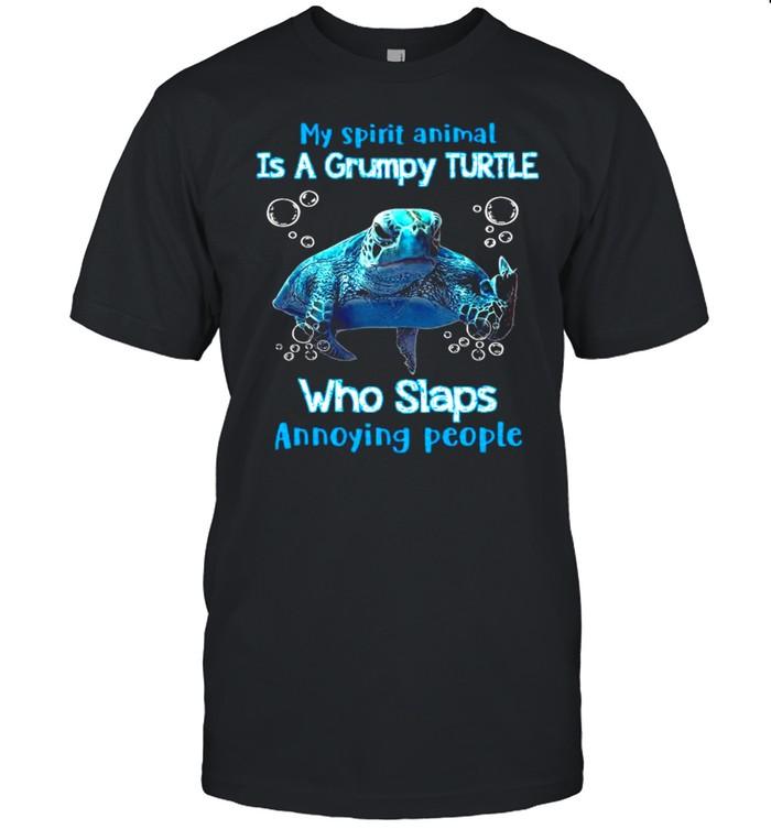My Spirit Animal Is A Grumpy Turtle Who Slaps Annoying People Shirt
