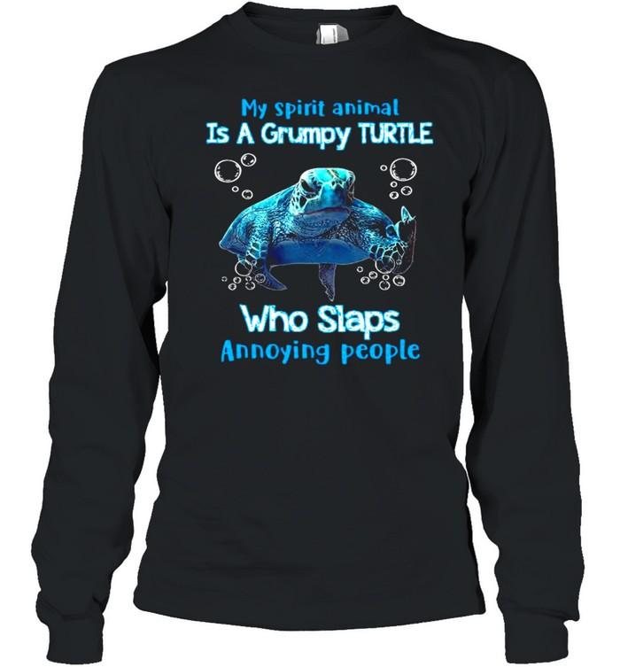 My Spirit Animal Is A Grumpy Turtle Who Slaps Annoying People  Long Sleeved T-shirt