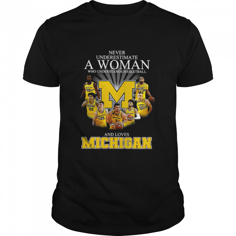 Never Underestimate A Woman Who Understands Basketball And Loves Michigan Signatures shirt Classic Men's T-shirt