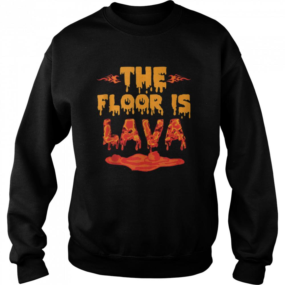 The Floor is Lava Girls shirt Unisex Sweatshirt