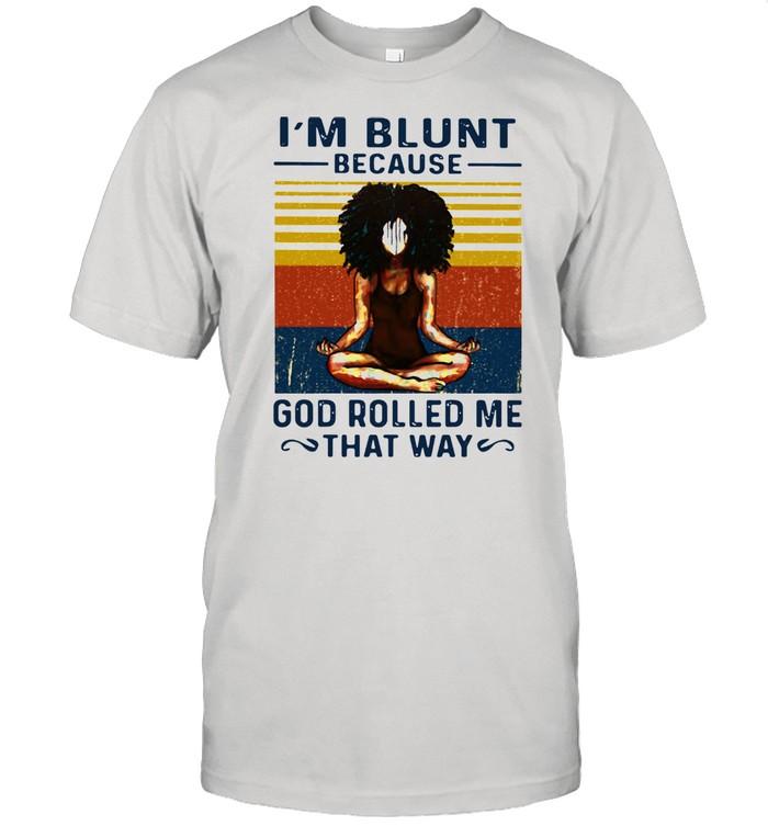 Yoga Black Girl I'm Blunt Because God Rolled Me That Way Vintage Shirt