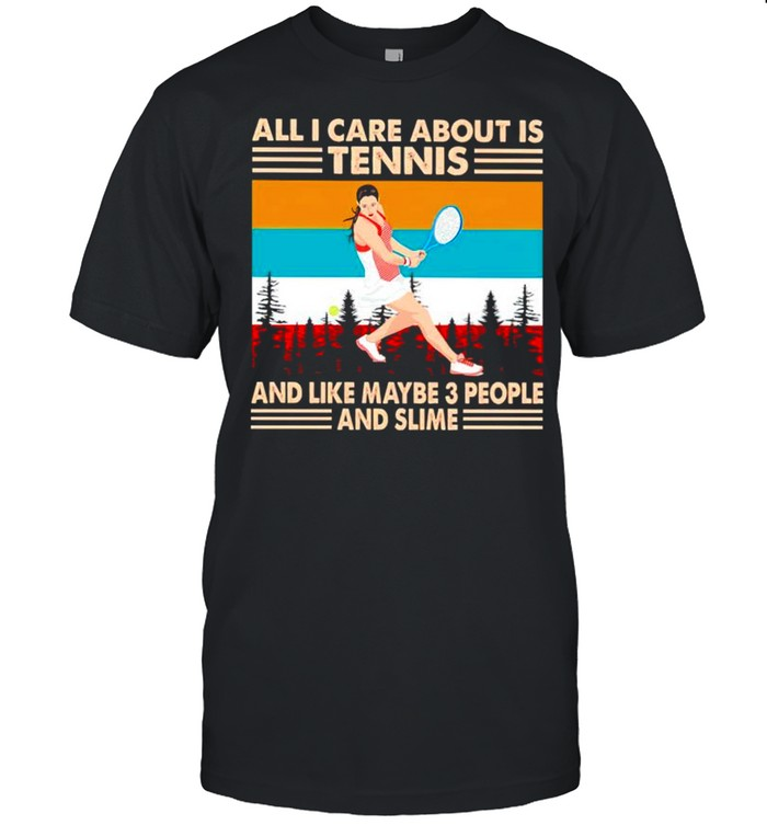 All I care about is tennis and like maybe 3 people and slime vintage shirt Classic Men's T-shirt
