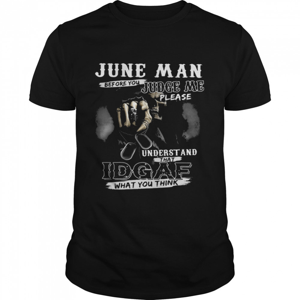 June Man Before You Judge Me Please Underst And That IDGAF What You Think Skull  Classic Men's T-shirt