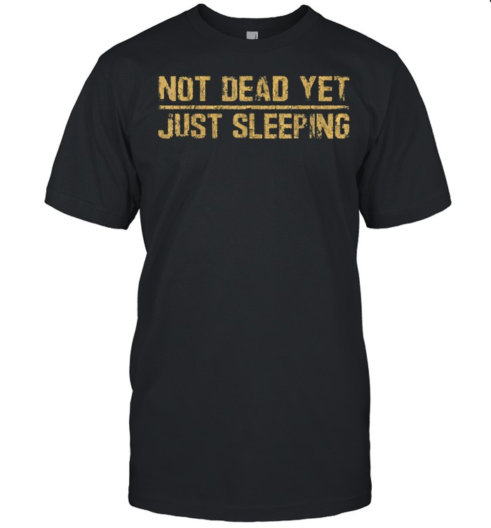 Not Dead Yet Just Sleeping shirt Classic Men's T-shirt