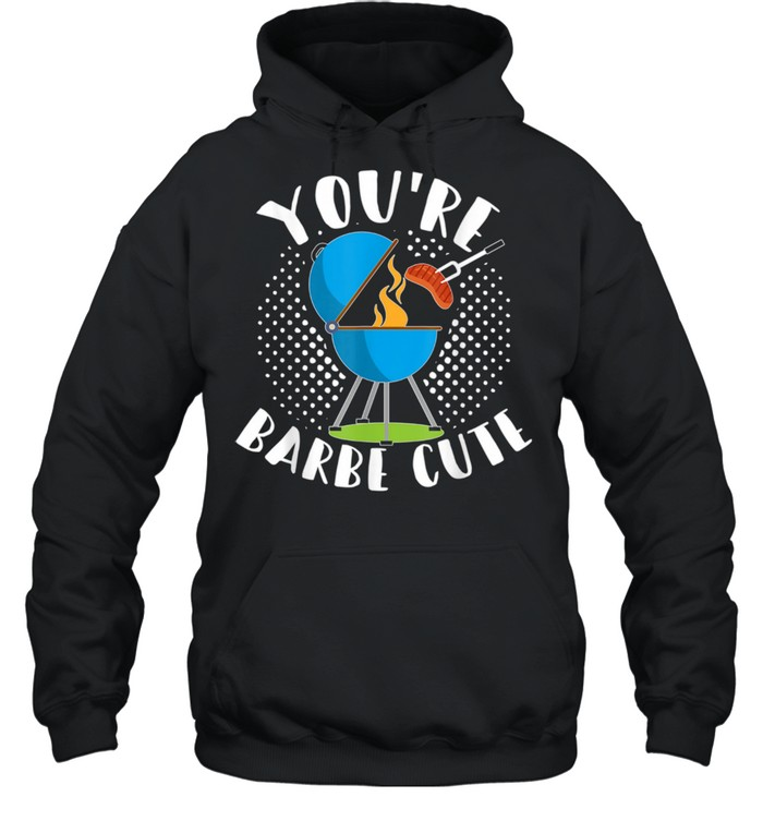 Youre Barbe Cute Smoker Grill Barbecue Meat Grilling  Unisex Hoodie