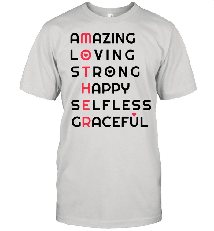 Amazing Loving Strong Happy Selfless And Graceful Happy Mother's Day shirt Classic Men's T-shirt